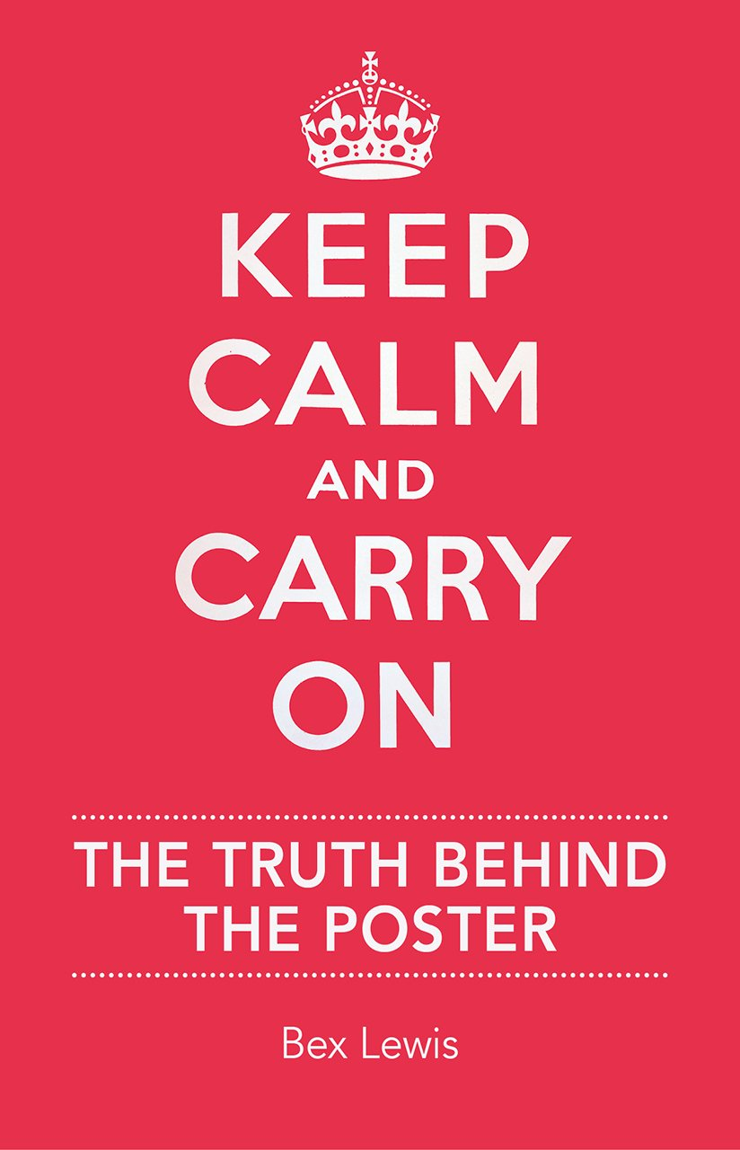 © IWM  Front page of Keep Calm and Carry On: The Truth Behind the Poster by Bex Lewis