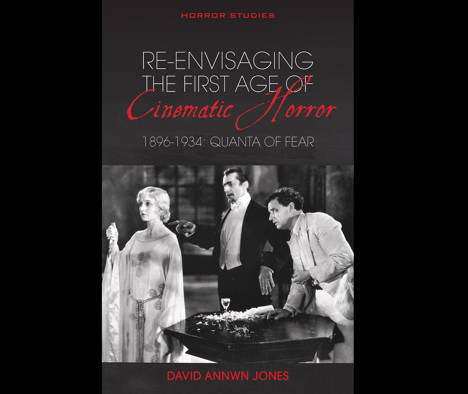 Re-envisaging the First Age of Cinematic Horror, edited by Xavier Aldana Reyes.